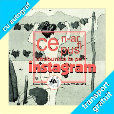 ce n-ar fi pus pe instagram STRĂBUNICA ta